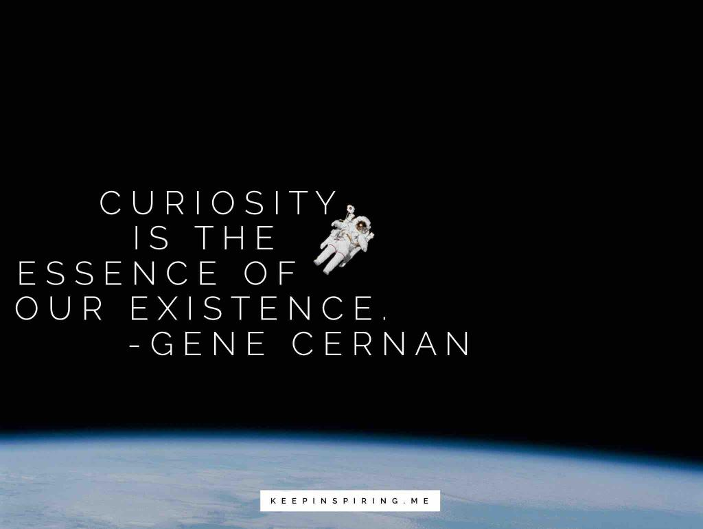 Gene Cernan quote about curiosity over a picture of him walking in space