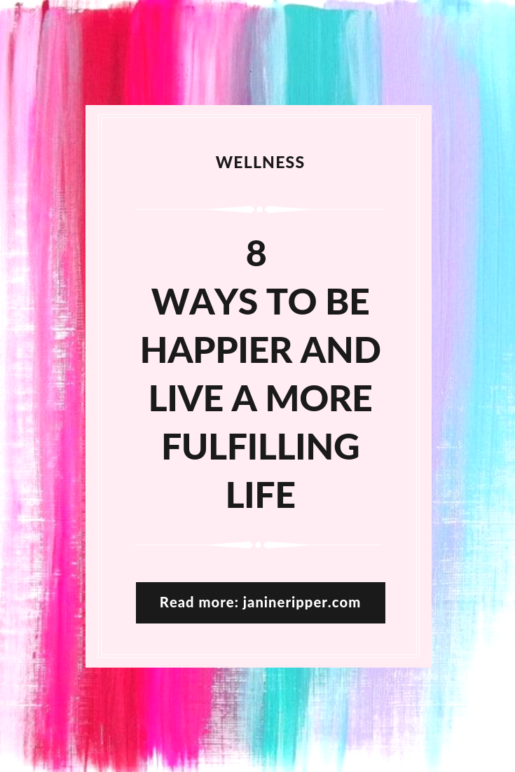 8 Ways to be Happier and Live a More Fulfilling Life