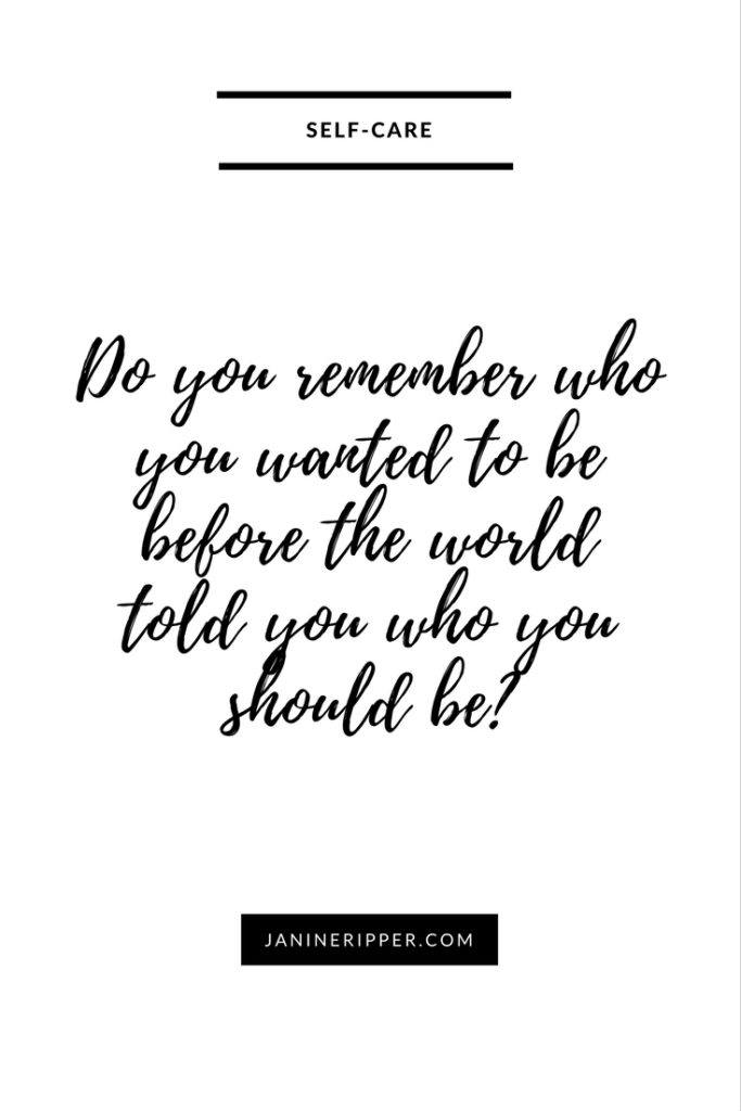 Do you remember who you wanted to be before the world told you who you should be?