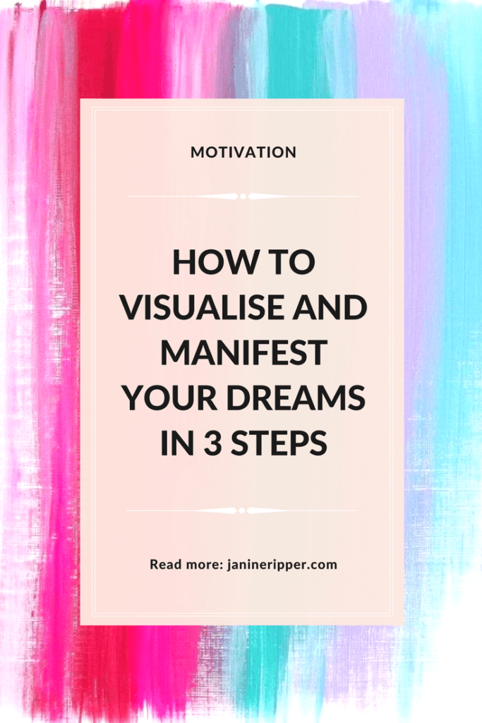 How to Visualise and Manifest Your Dreams in 3 Steps