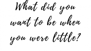 What did you want to be when you were little?